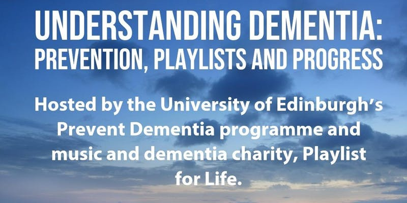 Understanding Dementia: Prevention, Playlists and Progress